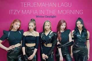 Lirik Terjemahan Lagu ITZY Mafia In The Morning dan Maknanya!!!