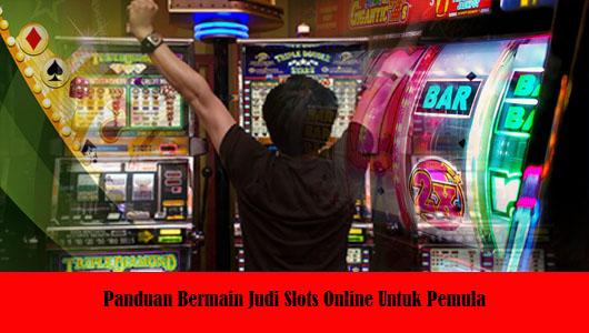 Panduan Bermain Judi Slots Online Untuk Pemula