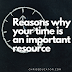 Reasons why your time is an important resource