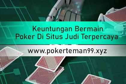Keuntungan Bermain Poker Di Situs Judi Terpercaya