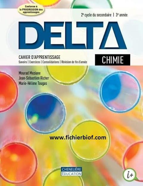 Delta chimie. Cahier d'apprentissage, savoirs, exercices , consolidation ,révision de fin d'année 2e cycle du secondaire 2-3(2015, Chenelière Éducation)