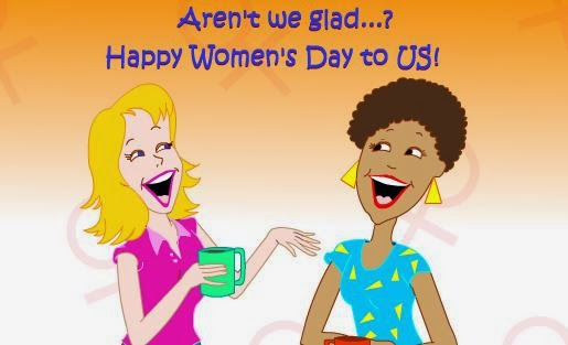 arent we glad? Happy womens day to us