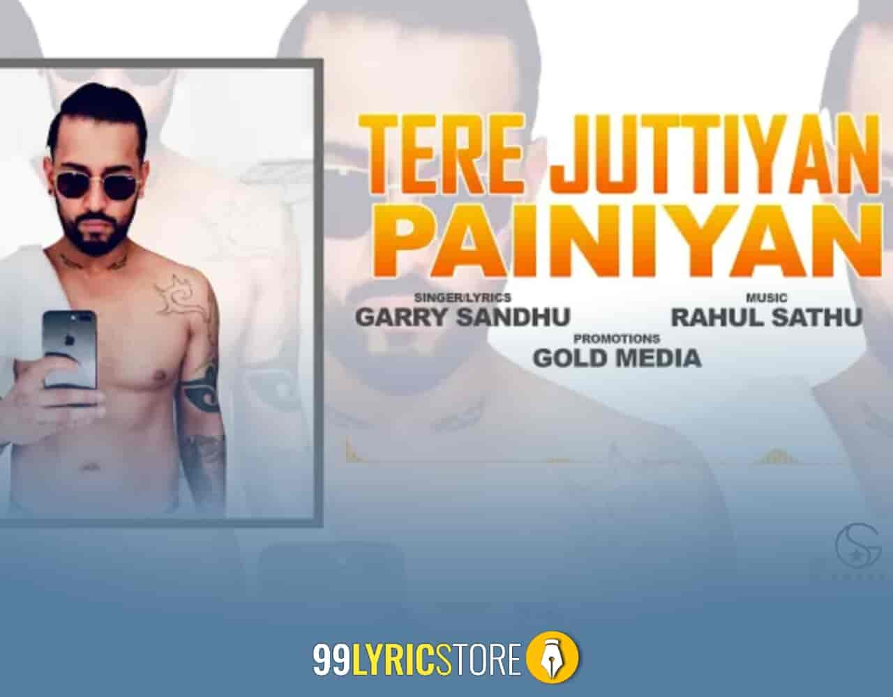 Tere Juttiyan Painiyan punjabi song Sung by Garry Sandhu