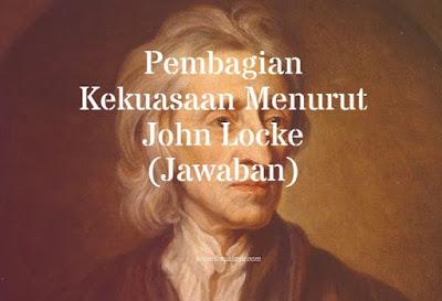 Pembagian Kekuasaan Menurut John Locke