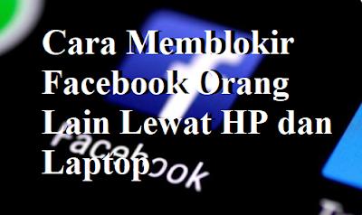 Cara Memblokir Facebook Orang Lain Lewat HP dan Laptop