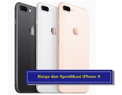 Harga dan Spesifikasi iPhone 8 dan iPhone Plus