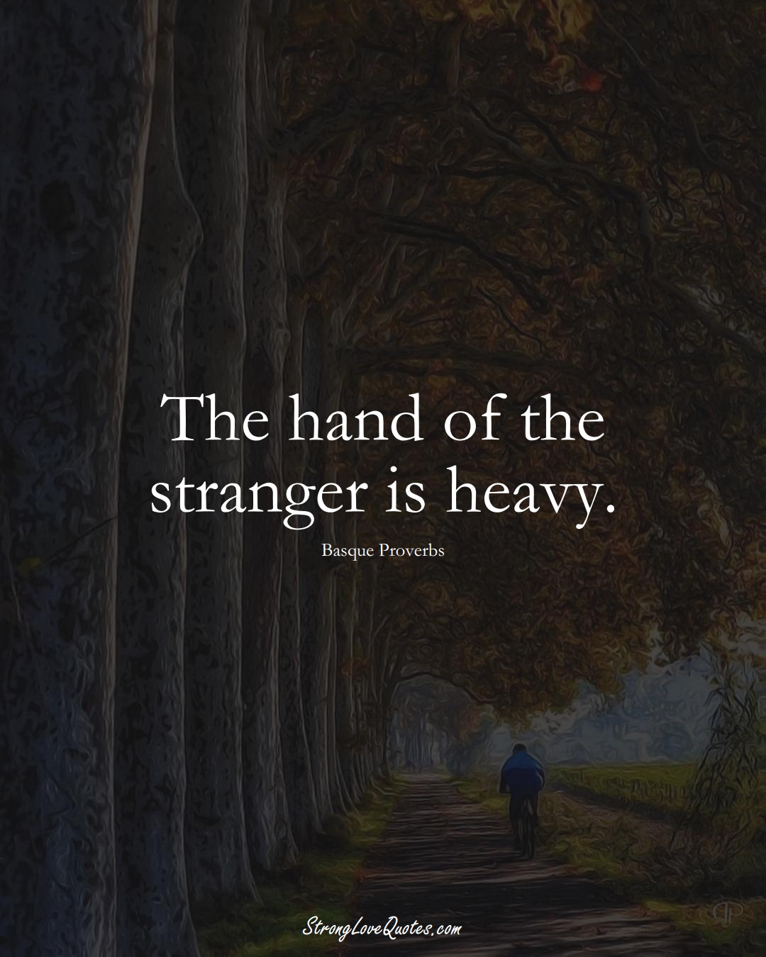The hand of the stranger is heavy. (Basque Sayings);  #EuropeanSayings