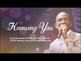 DOWNLOAD MP3: Dr. Paul Enenche - Knowing You [Audio, Lyrics, Video]