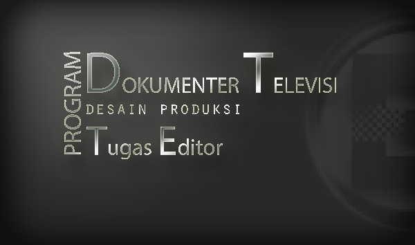 Program Dokumenter Televisi Tugas Editor Untuk Mahasiswa