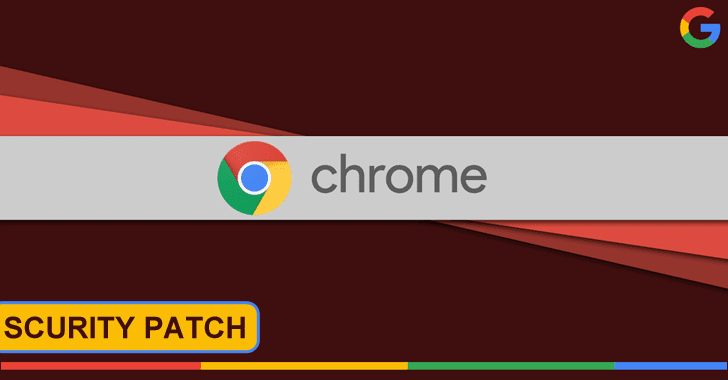 Google Fixed Multiple High Severity Chrome Bugs That Allow Hackers To Execute Arbitrary Code Remotely