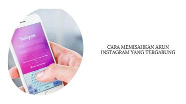 Cara Memisahkan Akun Instagram yang Tergabung
