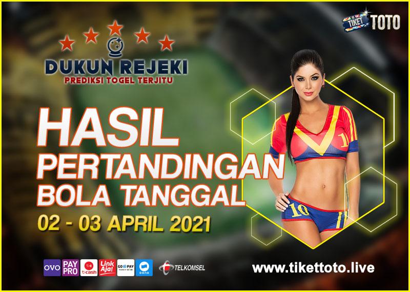 HASIL PERTANDINGAN BOLA 02 – 03 APRIL 2021