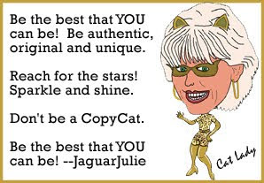 Be the best that YOU can be! Julie Ann Brady aka JaguarJulie Cat Lady