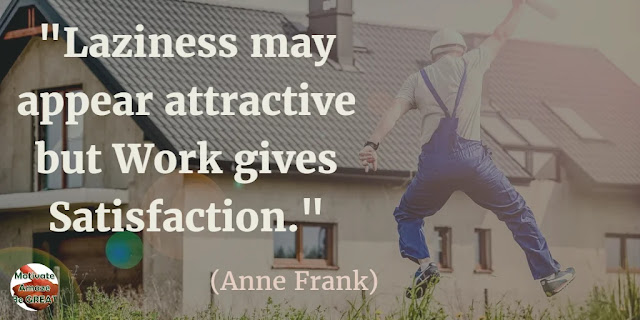 "Motivational Quotes To Work And Make It Happen: ""Laziness may appear attractive, but work gives satisfaction."" - Anne Frank"