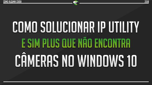 Como solucionar IP Utility e Sim Plus que não encontra câmeras no Windows 10