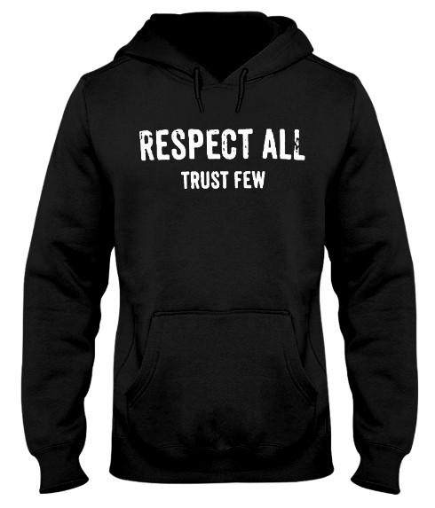 respect all trust few hoodie, respect all trust few jumper, respect all trust few sweater, respect all trust few t shirt, respect all trust few shirt,