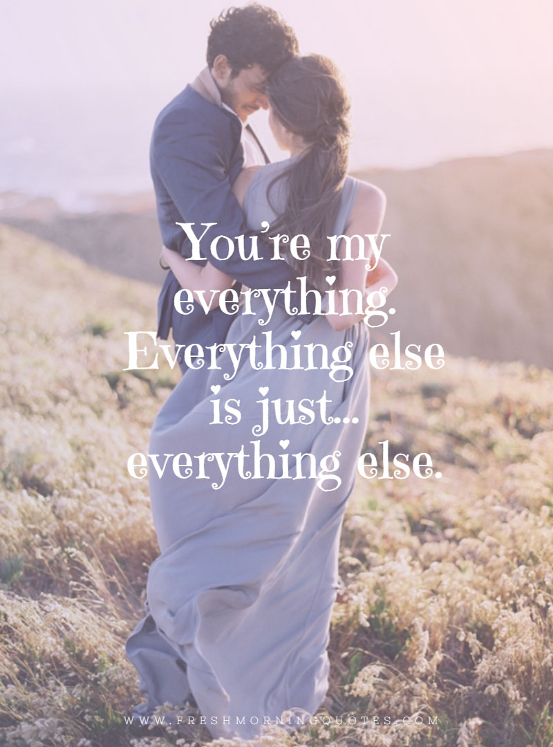 you are my everything Unique Love Quotes