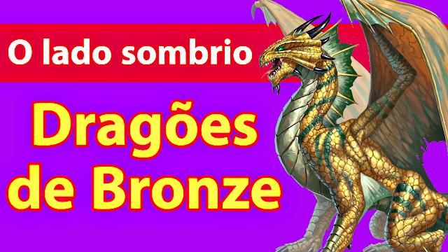 O surpreendente LADO SOMBRIO dos bondosos Dragões de Bronze!