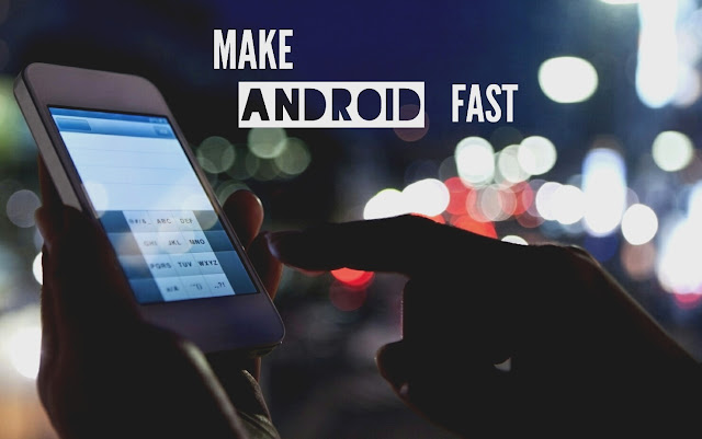 Make Android Fast