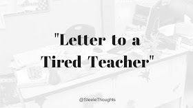 Steele Thoughts: Letter to a Tired Teacher