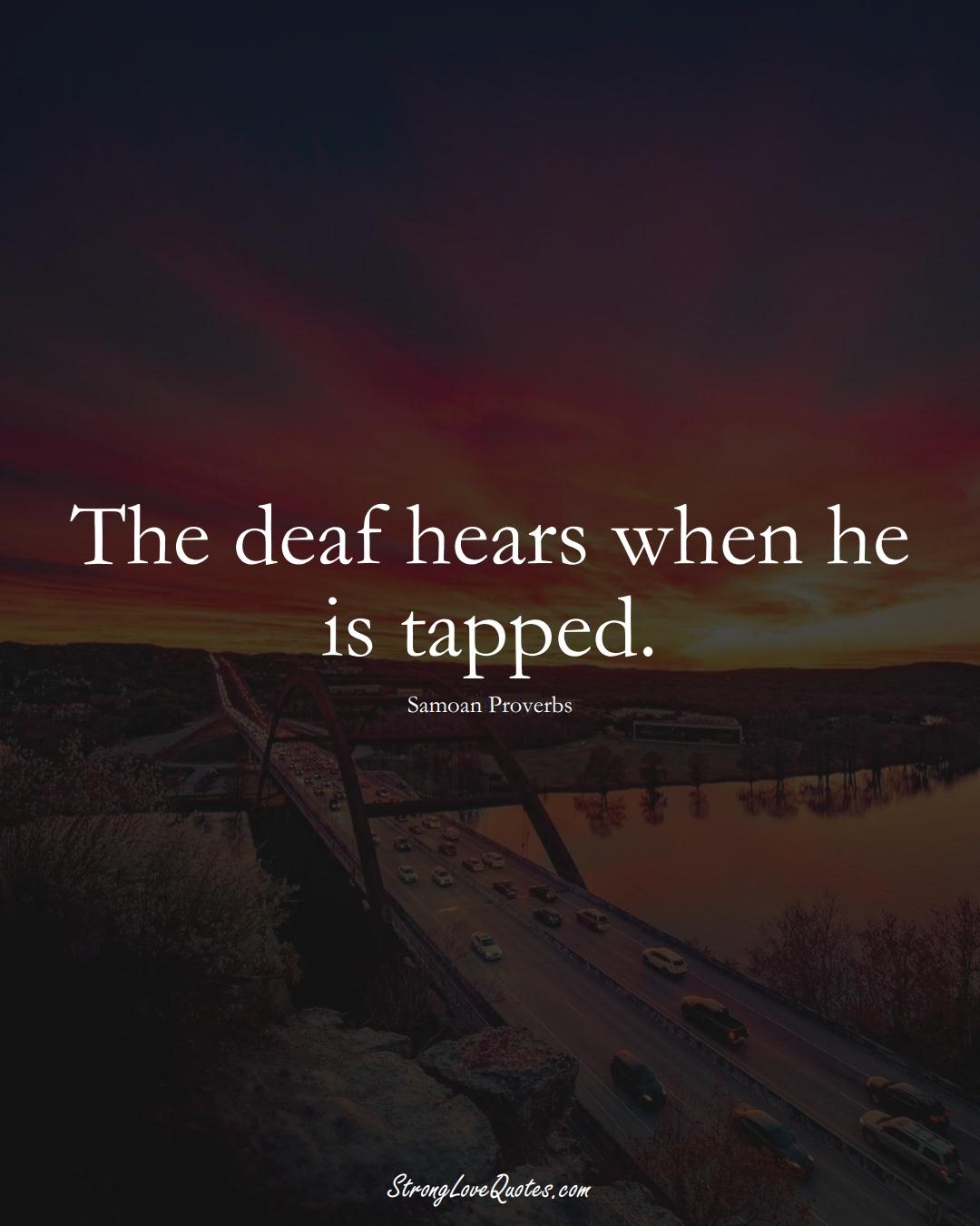 The deaf hears when he is tapped. (Samoan Sayings);  #AustralianSayings