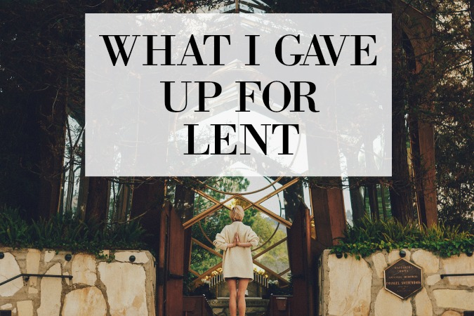 WHAT I GAVE UP FOR LENT