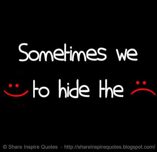 sometimes we :) to hide the :(