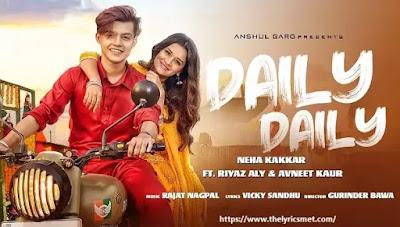 DAILY DAILY Song Lyrics - Neha Kakkar ft. Riyaz Aly & Avneet Kaur | Rajat Nagpal