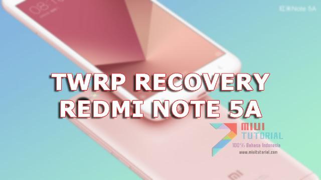 Tidak Butuh Waktu Lama Menunggu Custom TWRP Recovery Xiaomi Redmi Note 5A: Ini Tutorial Cara Pasangnya