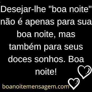 """Mensagem de Boa Noite Amor para Whatsapp- Desejar-lhe """"boa noite"""" não é apenas para sua boa noite, mas também para seus doces sonhos. Boa noite!"""