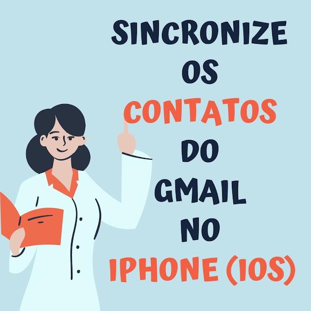 Sincronize os contatos do Gmail no Iphone (IOS)
