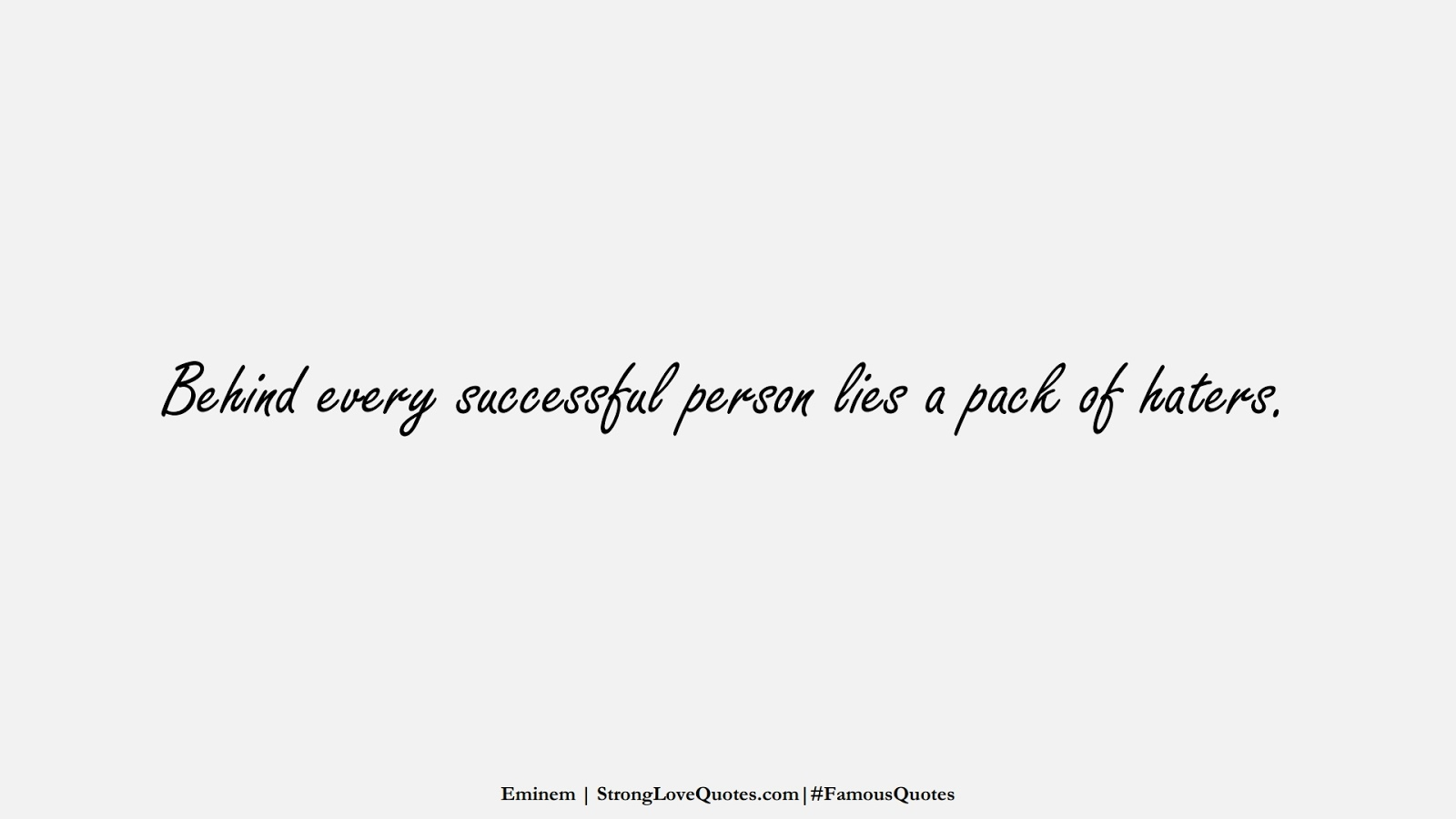Behind every successful person lies a pack of haters. (Eminem);  #FamousQuotes