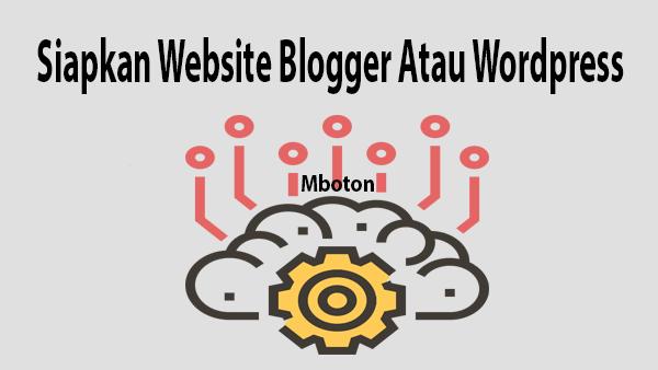 Siapkan Website Blogger Atau WordPress