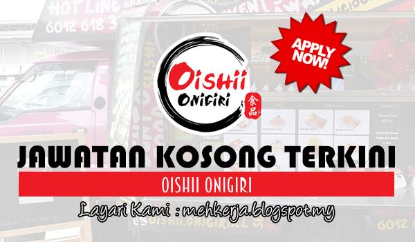 Jawatan Kosong Terkini 2017 di Oishii Onigiri