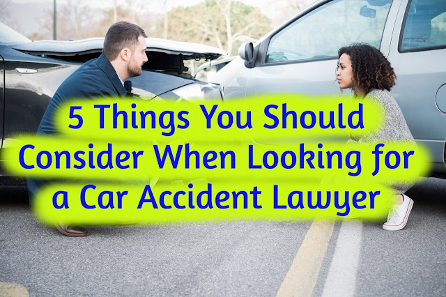 5 Things You Should Consider When Looking for a Car Accident Lawyer