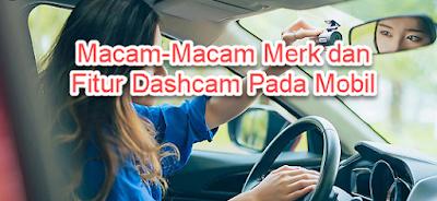 Macam-Macam Merk dan Fitur Dashcam Pada Mobil