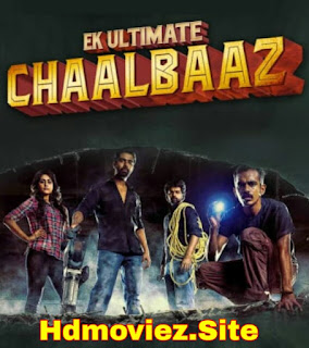 Ek Ultimate Chaalbaaz (2019) 720p Original HD Movie Download HDmoviez, 9xmovies, rdxhd, mp4moviez