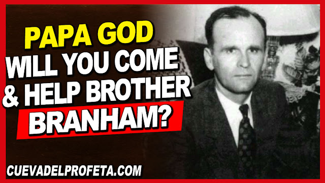 Papa God, will You come and help Brother Branham - William Marrion Branham