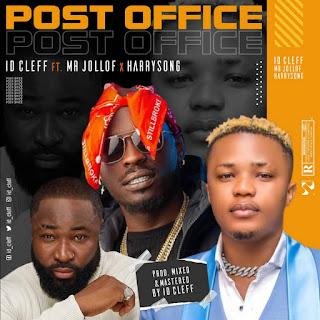 MUSIC: ID Cleff x Mr Joloff & Harrysong - Post Office