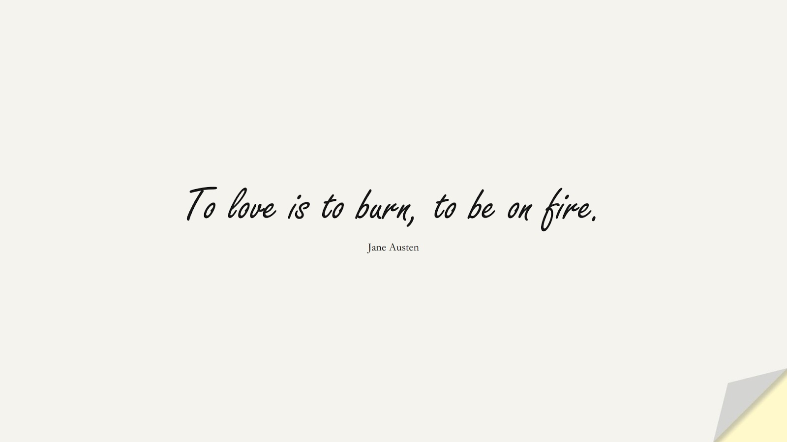 To love is to burn, to be on fire. (Jane Austen);  #LoveQuotes