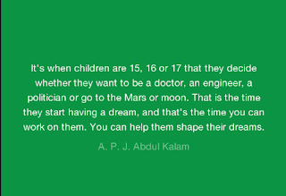 """It's when children are 15, 16 or 17 that they decide whether they want to be a doctor, an engineer, a politician or go to the Mars or moon. That is the time they start having a dream, and that's the time you can work on them. You can help them shape their dreams."""