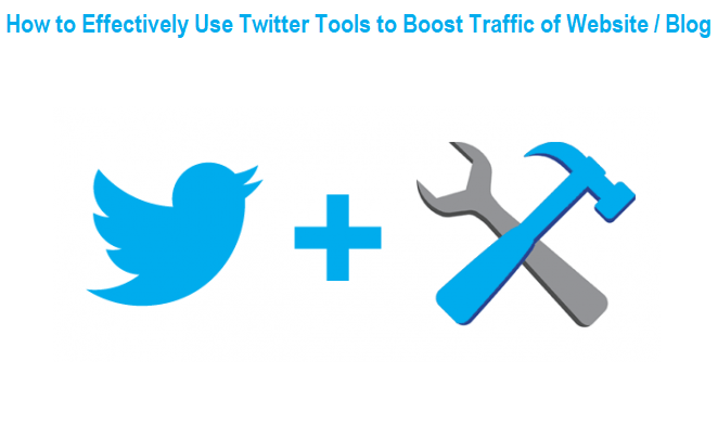 How to Effectively Use Twitter Tools to Boost Traffic of Website / Blog
