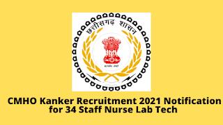 CMHO Kanker Recruitment 2021 Notification for 34 Staff Nurse Lab Tech @NHM@kanker.gov.in