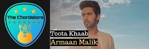 Armaan Malik - TOOTA KHAAB Guitar Chords