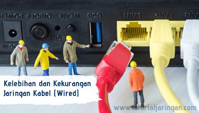 Kelebihan dan Kekurangan Jaringan Kabel (Wired LAN)