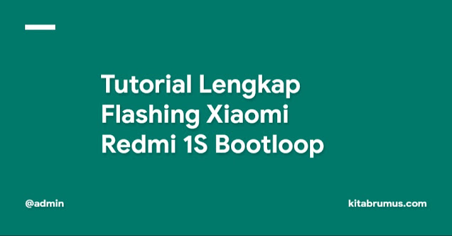 Tutorial Lengkap Flashing Xiaomi Redmi 1S Bootloop