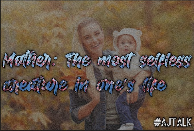 Mother: The most selfless creature in one's life