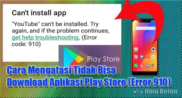 Cara Mengatasi Tidak Bisa Download Aplikasi Play Store (Error 910)