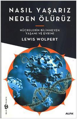 Lewis Wolpert - Nasıl Yaşarız, Neden Ölürüz PDF İndir