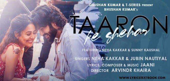 TAARON KE SHEHAR SONG LYRICS – NEHA KAKKAR & JUBIN NAUTIYAL ( LATEST HINDI SONG 2020)
